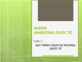 Bài giảng Marketing Quốc tế - Tuần 2: Quy trình chọn thị trường Quốc tế
