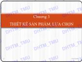 Bài giảng Quản trị sản xuất - Chương 3: Thiết kế sản phẩm, lựa chọn - Đại học thương mại